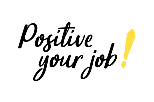 Positive your job